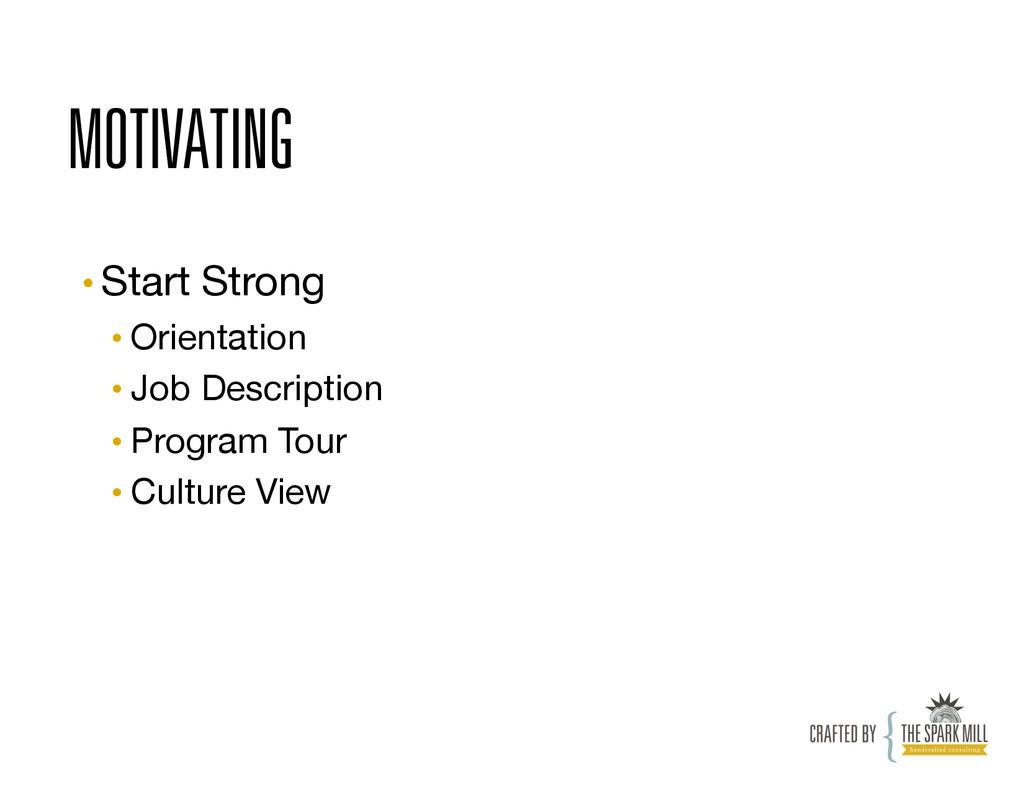 MOTIVATING •Start Strong •Orientation •Job...