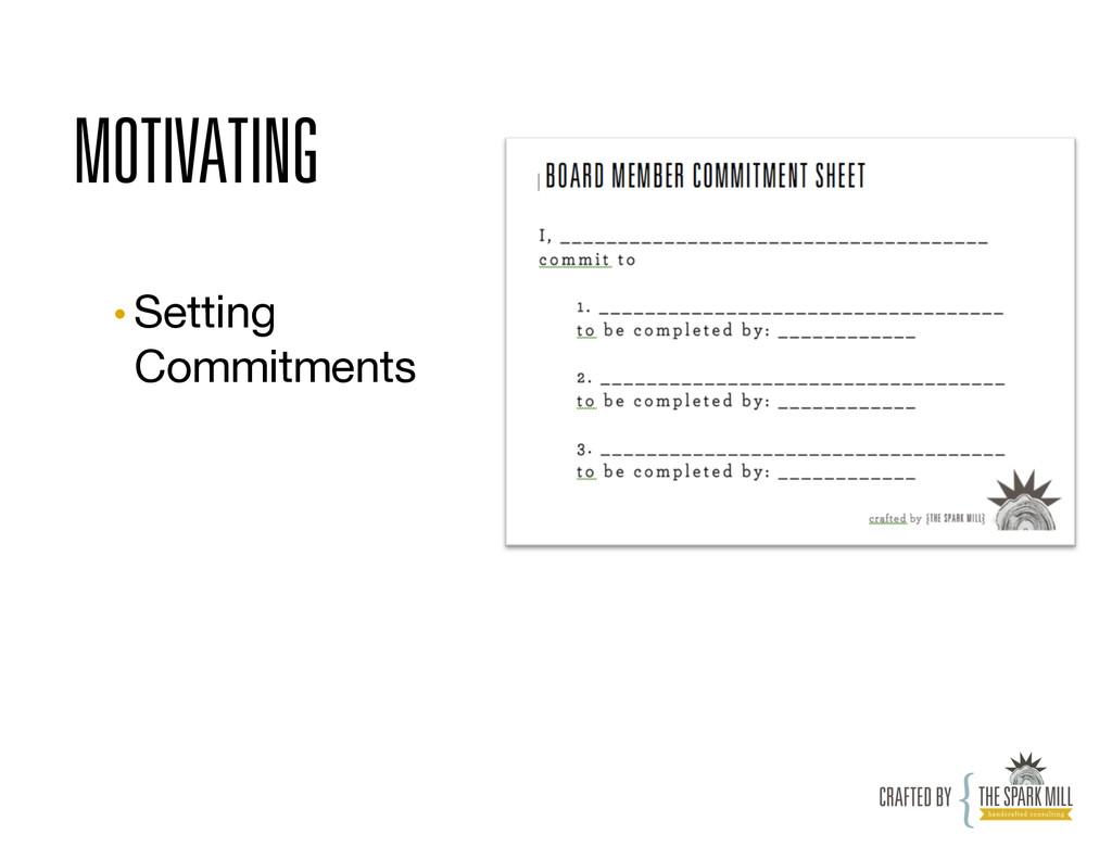 MOTIVATING •Setting Commitments