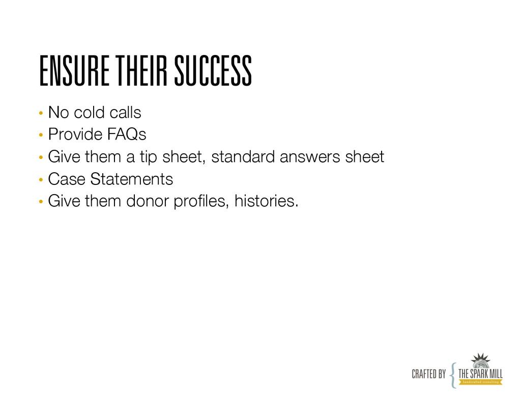 ENSURE THEIR SUCCESS • No cold calls • Provi...
