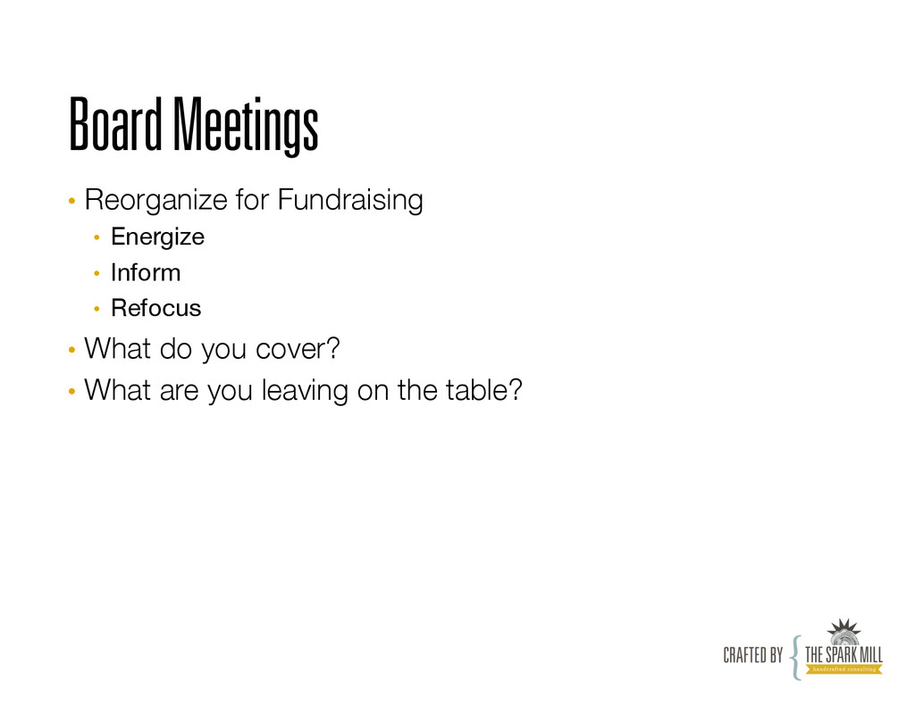 Board Meetings • Reorganize for Fundraising •...