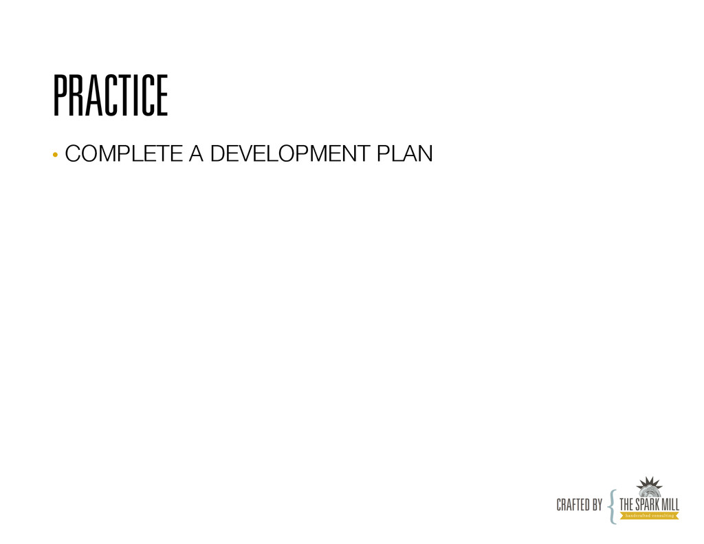 PRACTICE • COMPLETE A DEVELOPMENT PLAN
