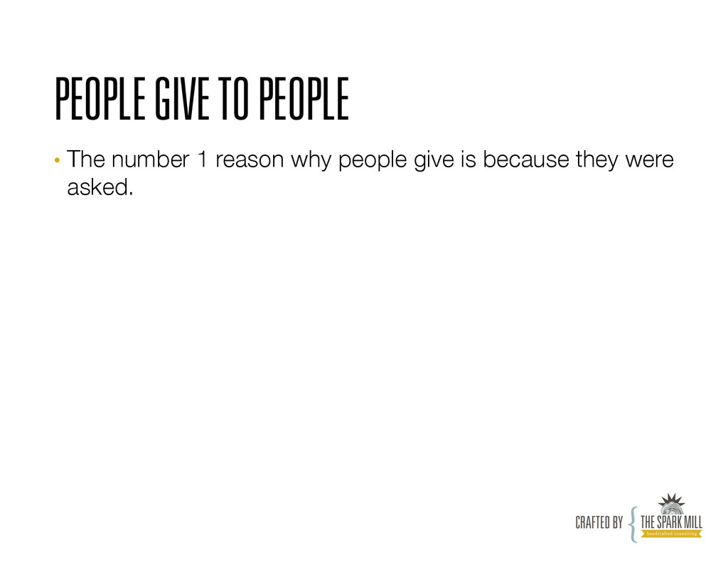 PEOPLE GIVE TO PEOPLE • The number 1 reason wh...