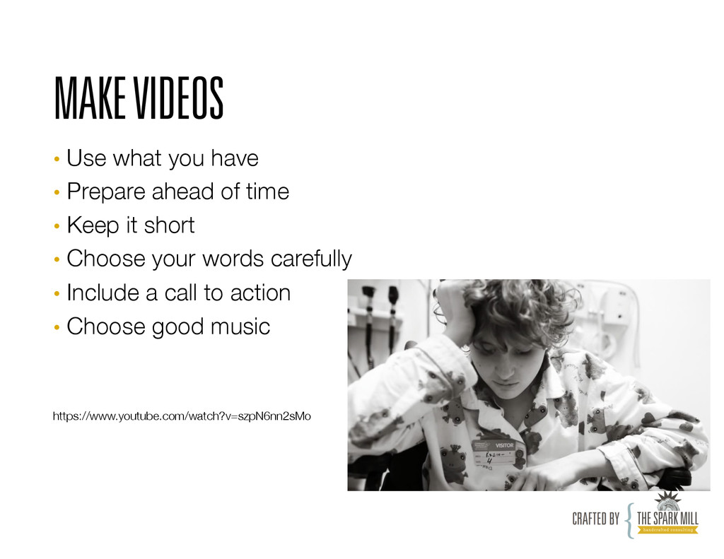 MAKE VIDEOS • Use what you have • Prepare ah...