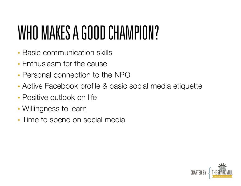 WHO MAKES A GOOD CHAMPION? • Basic communicati...