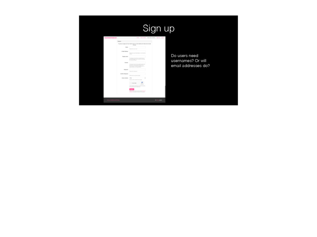 Sign up Do users need usernames? Or will email ...