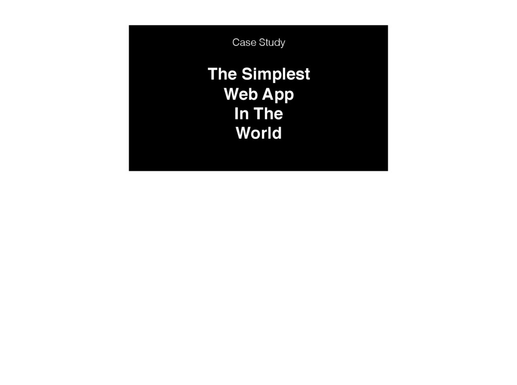 The Simplest Web App In The World Case Study