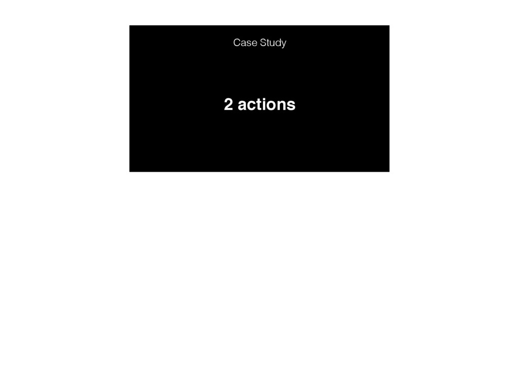 2 actions Case Study