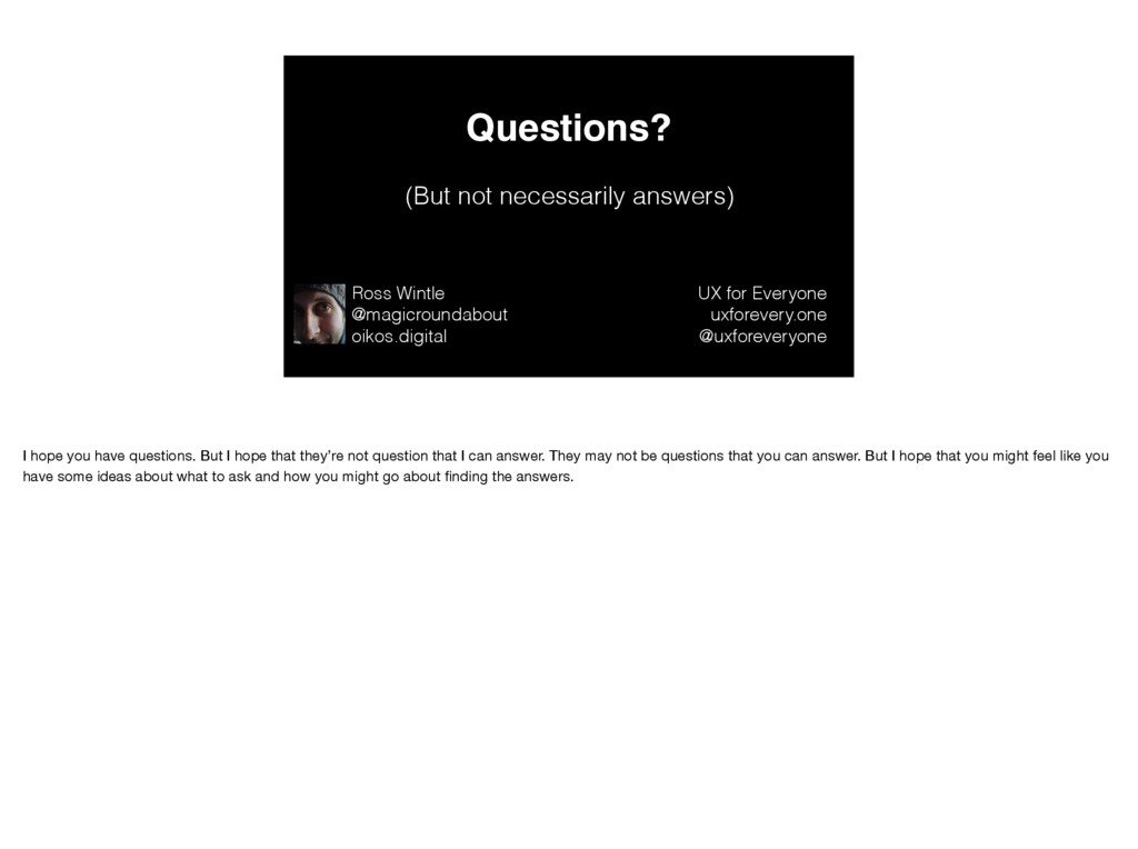 Questions? (But not necessarily answers) Ross W...
