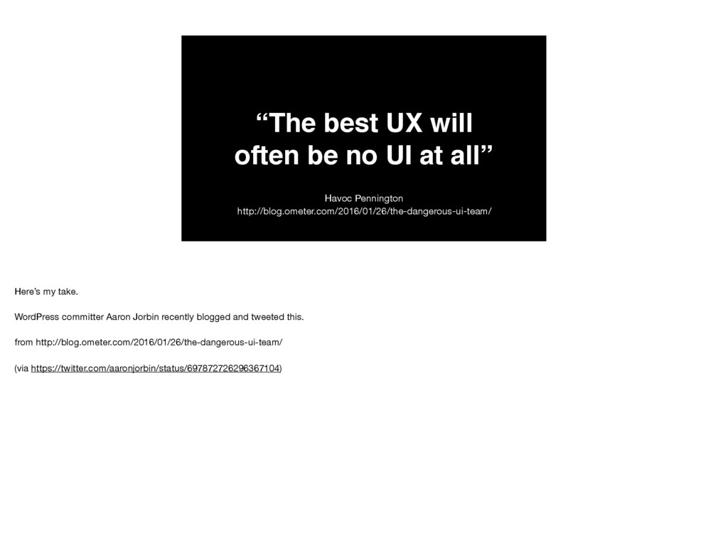 """""""The best UX will often be no UI at all"""" Havoc ..."""
