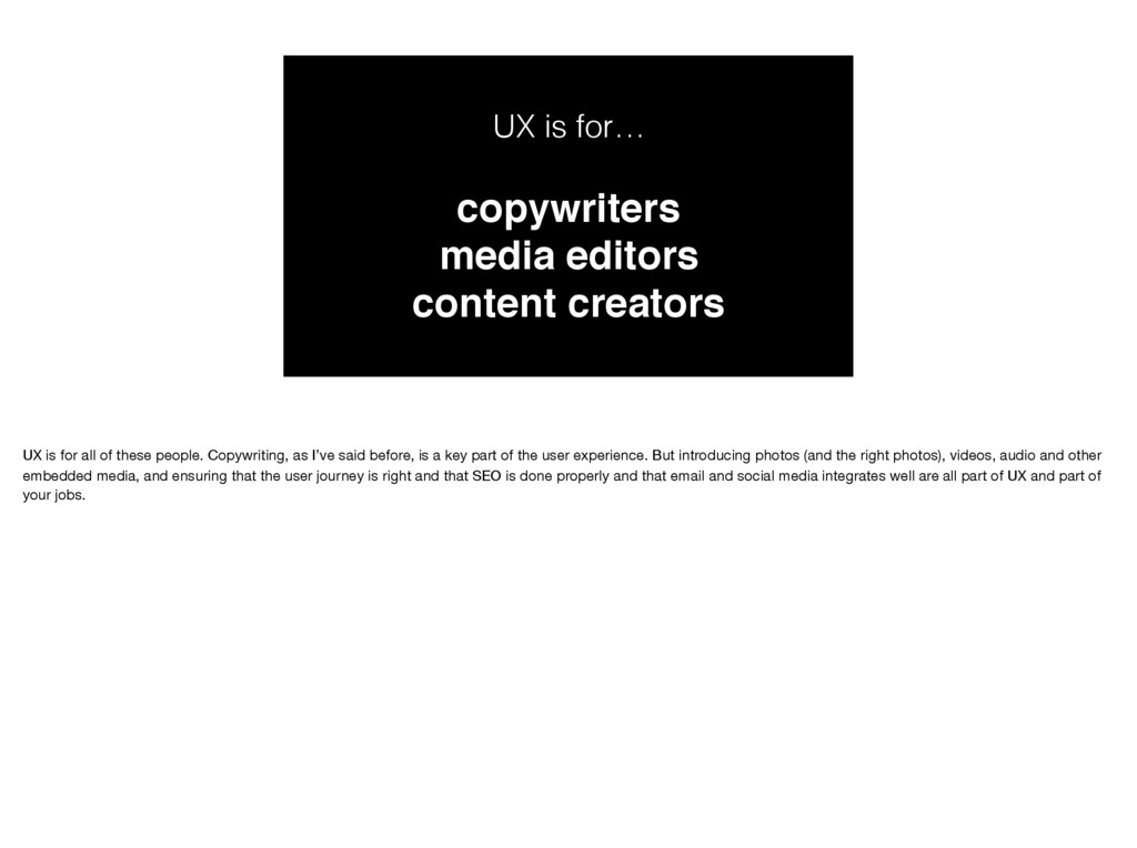 UX is for… copywriters media editors content ...