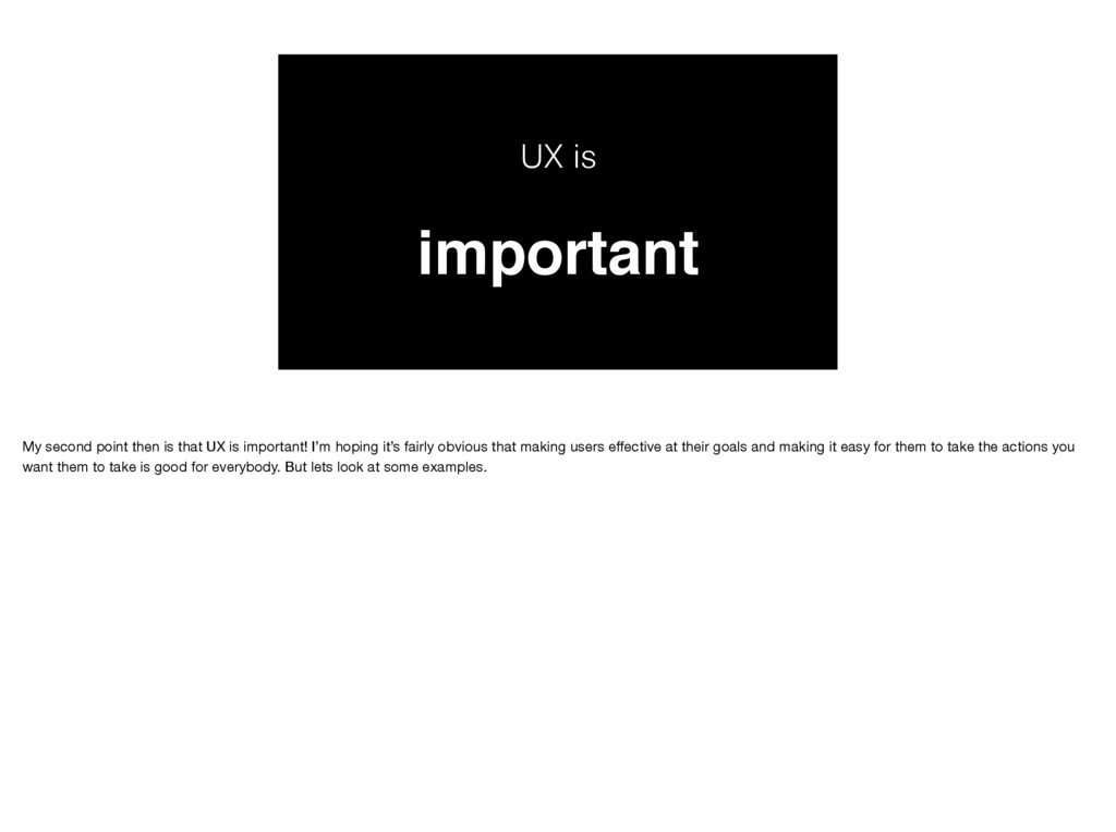 UX is important My second point then is that UX...