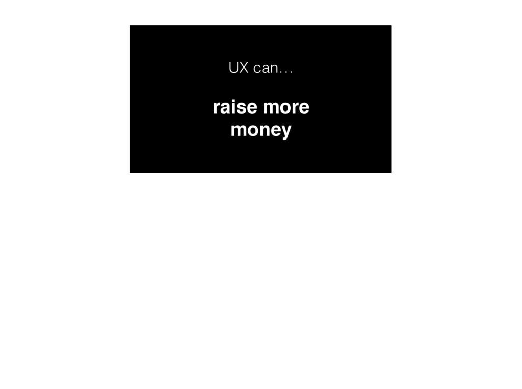 UX can… raise more money