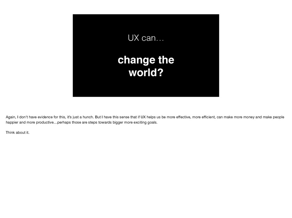 UX can… change the world? Again, I don't have e...