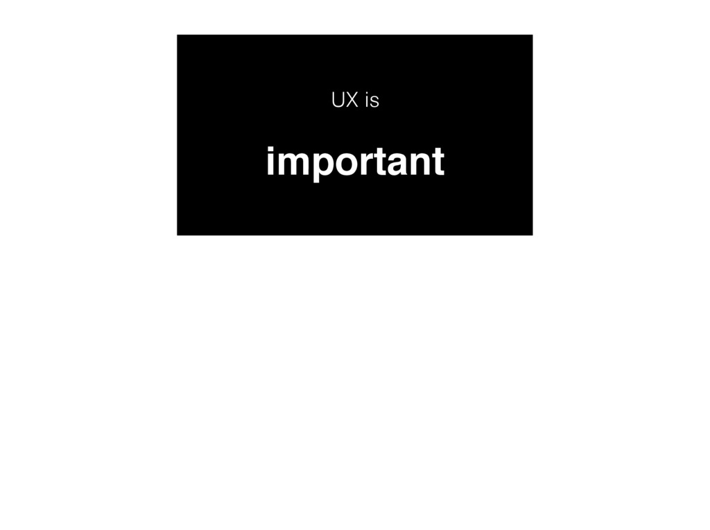 UX is important