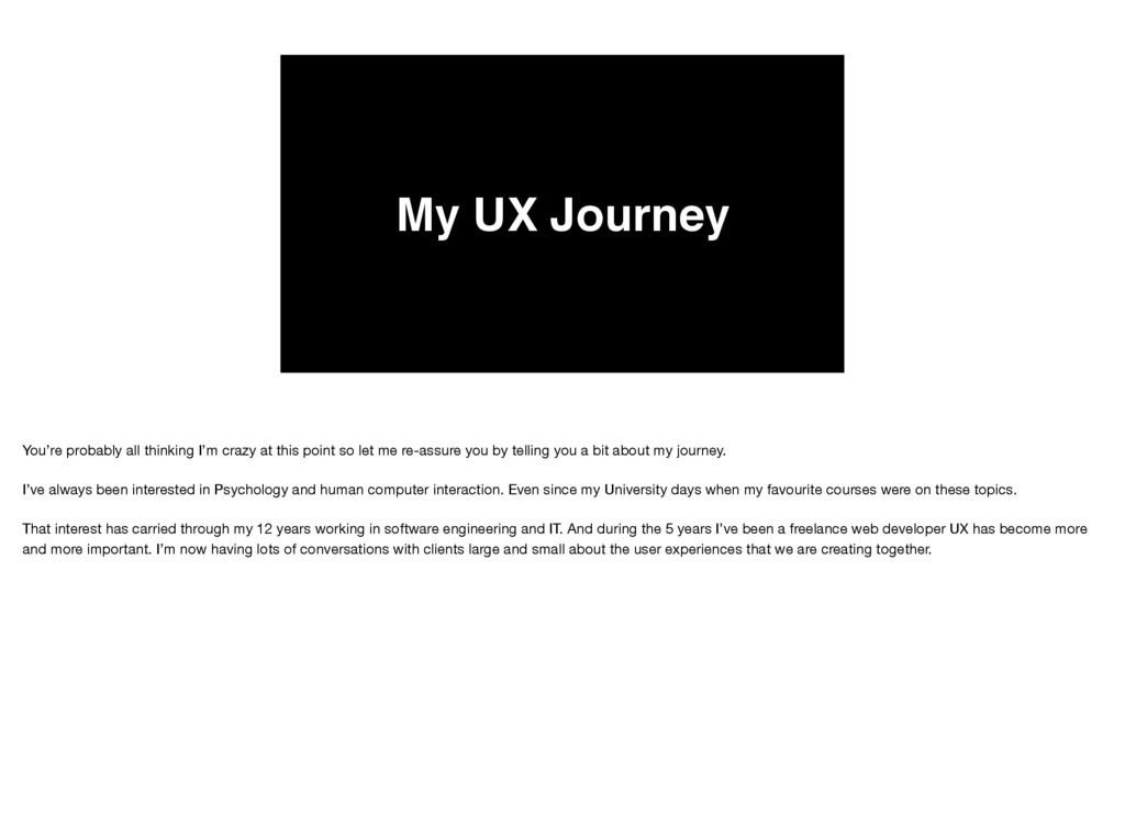 My UX Journey You're probably all thinking I'm ...