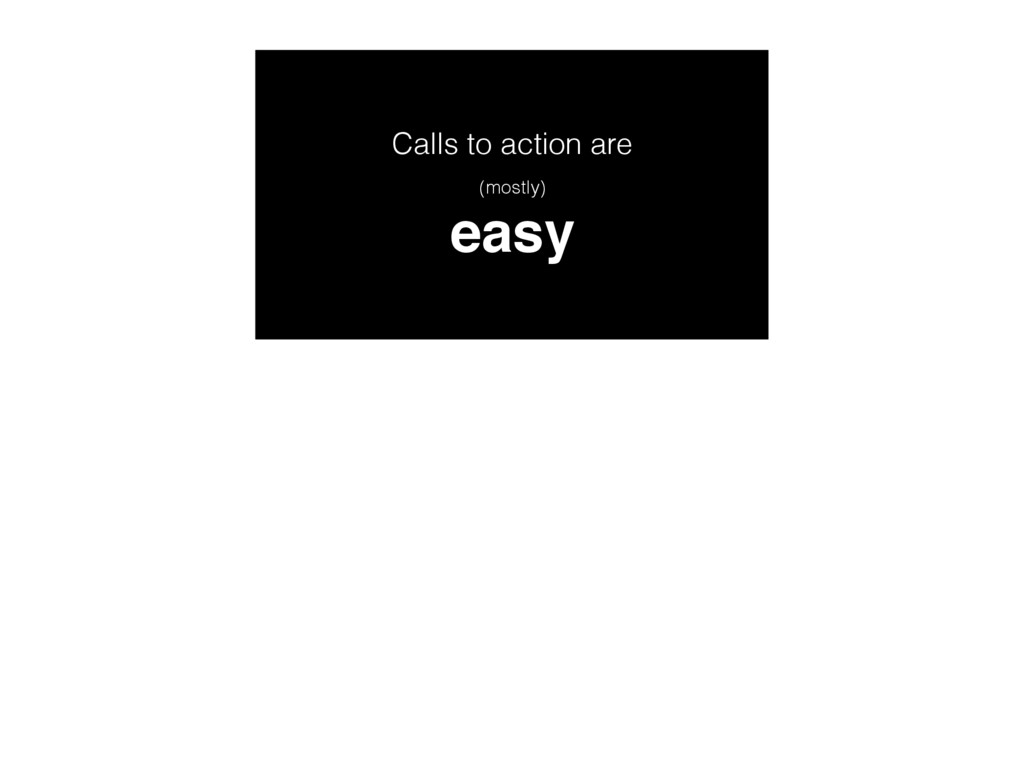 Calls to action are easy (mostly)