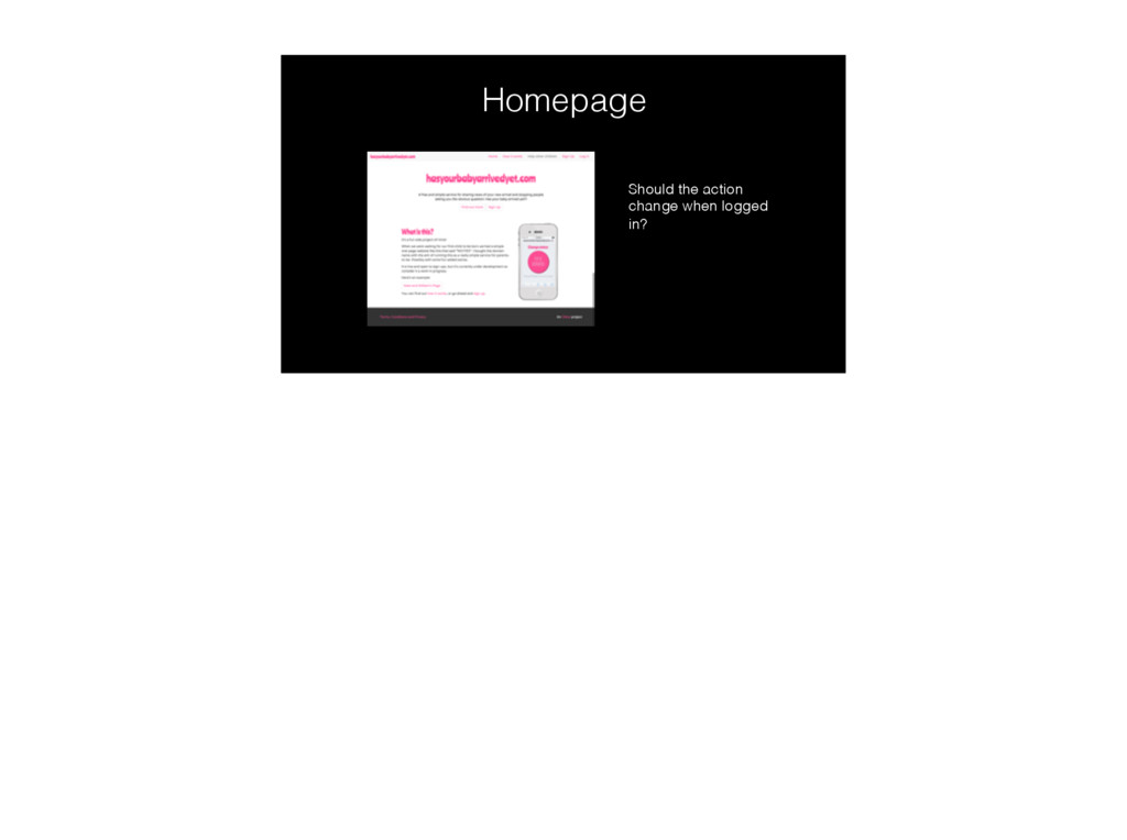 Homepage Should the action change when logged i...