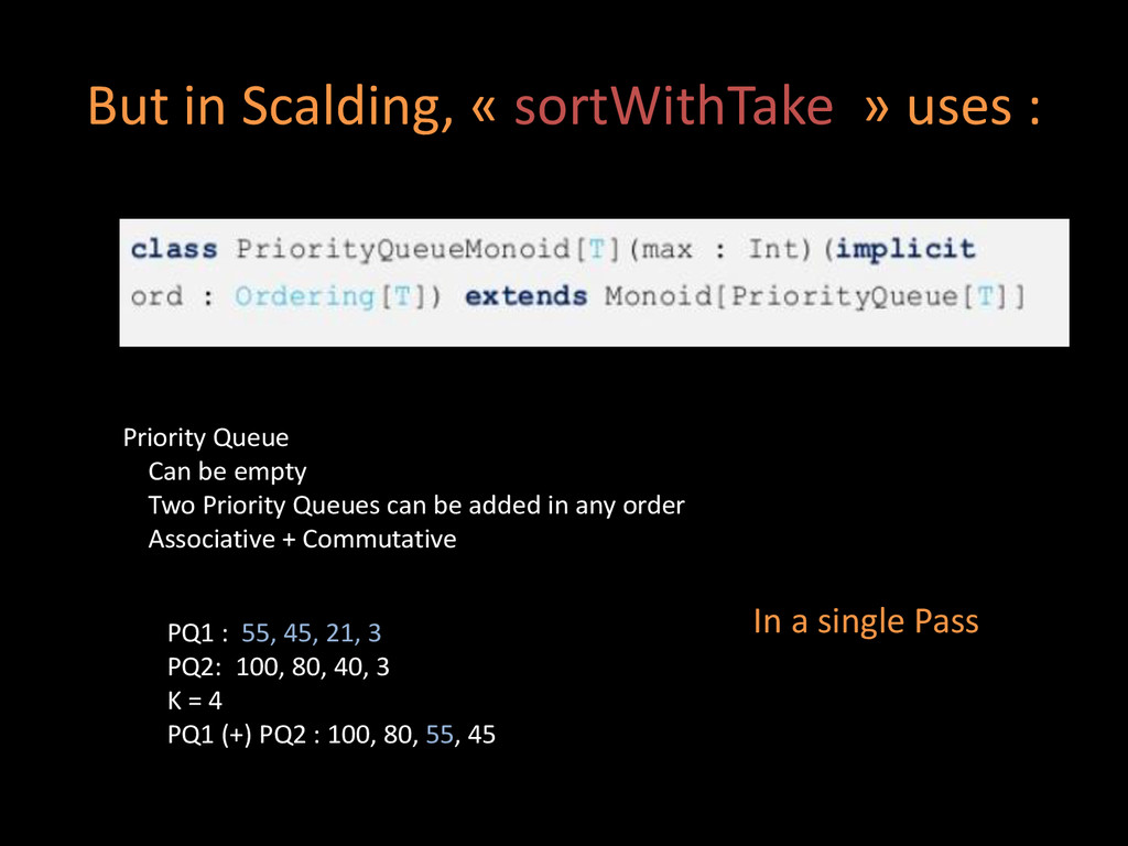 But in Scalding, « sortWithTake » uses : Priori...