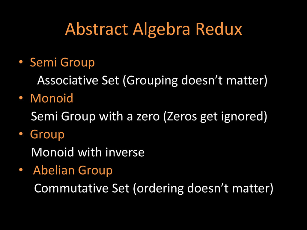 Abstract Algebra Redux • Semi Group Associative...