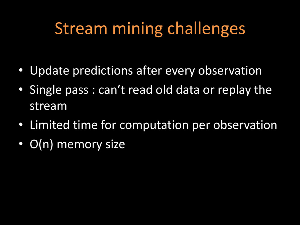 Stream mining challenges • Update predictions a...
