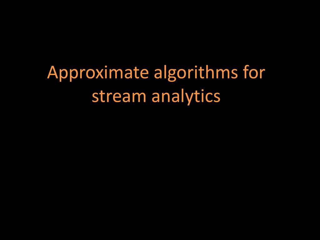Approximate algorithms for stream analytics