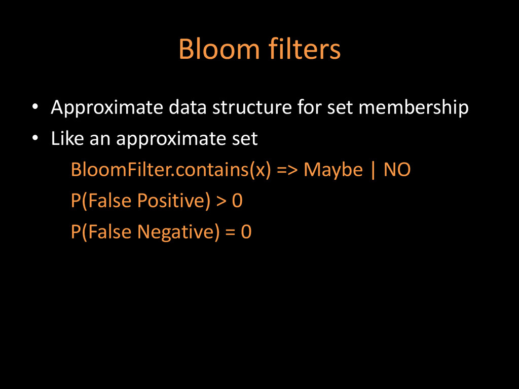 Bloom filters • Approximate data structure for ...