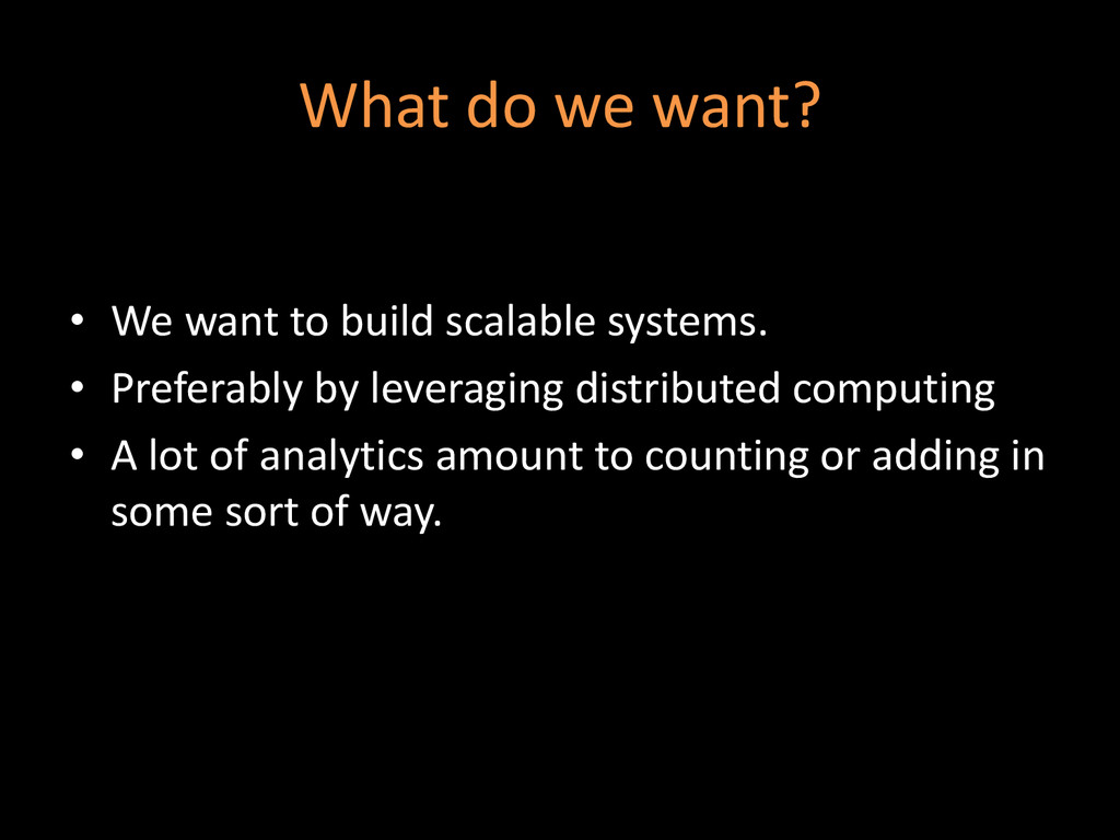 What do we want? • We want to build scalable sy...