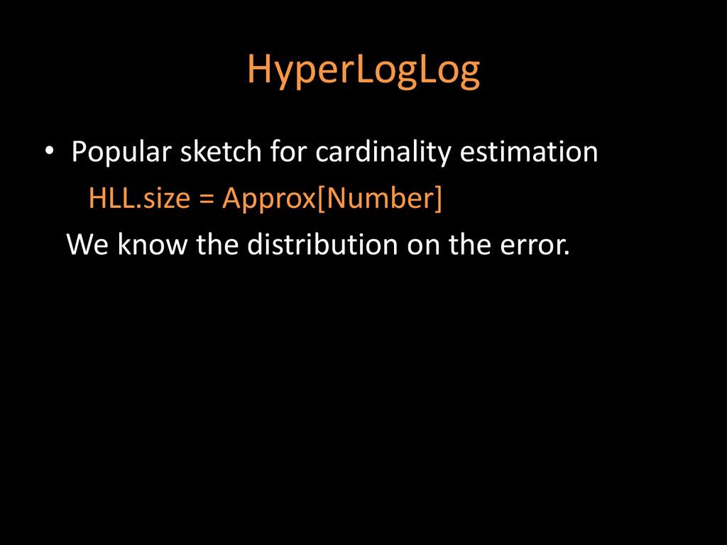 HyperLogLog • Popular sketch for cardinality es...