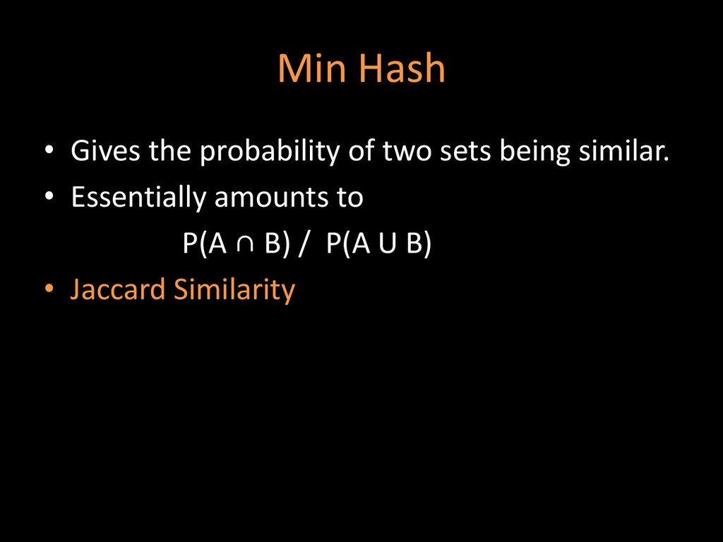 Min Hash • Gives the probability of two sets be...