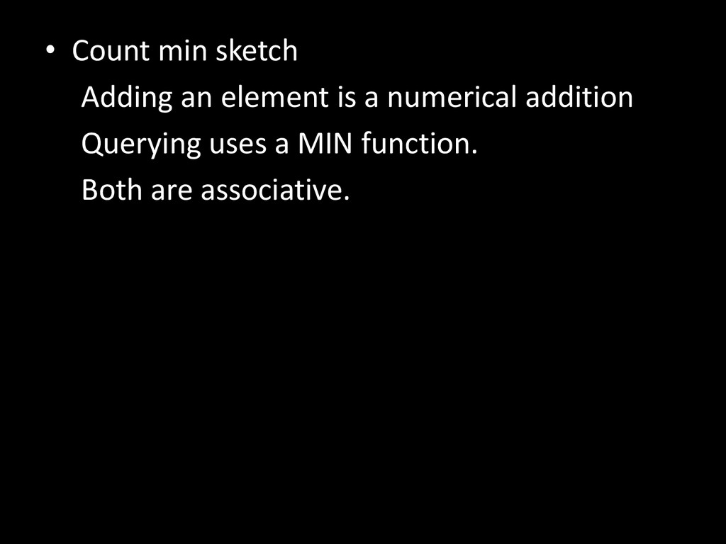 • Count min sketch Adding an element is a numer...