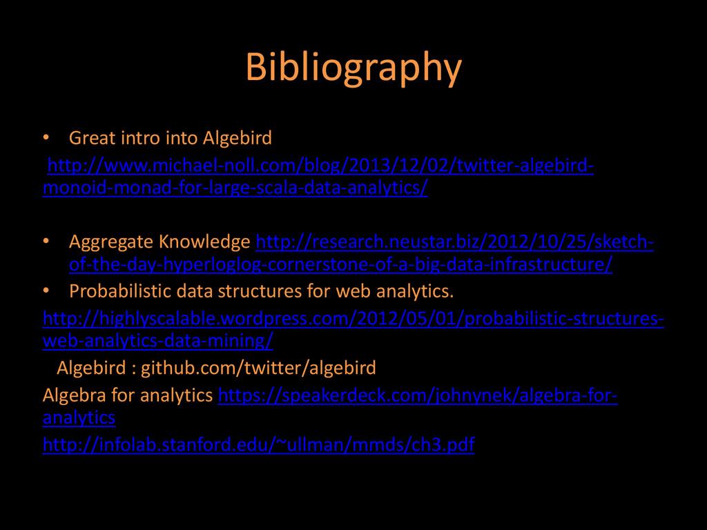 Bibliography • Great intro into Algebird http:/...