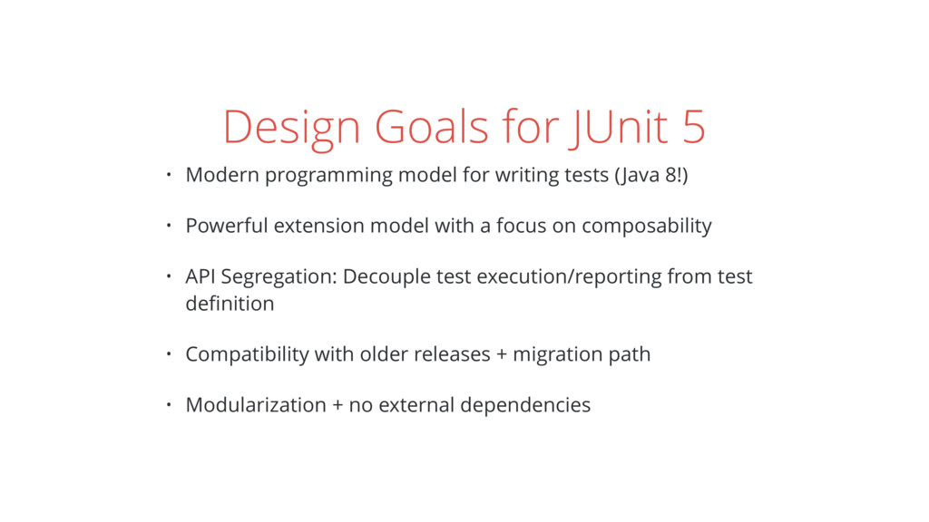 Design Goals for JUnit 5 • Modern programming m...