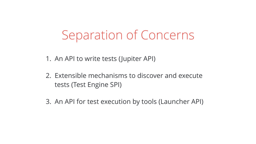 Separation of Concerns 1. An API to write tests...