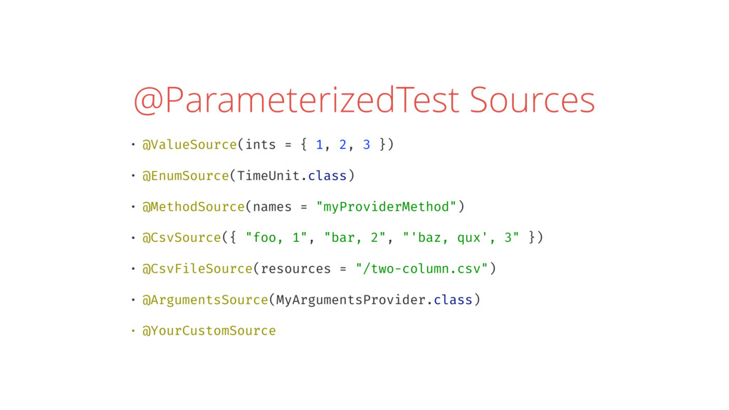 @ParameterizedTest Sources • @ValueSource(ints ...