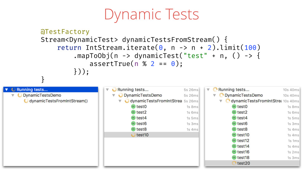 Dynamic Tests @TestFactory Stream<DynamicTest> ...