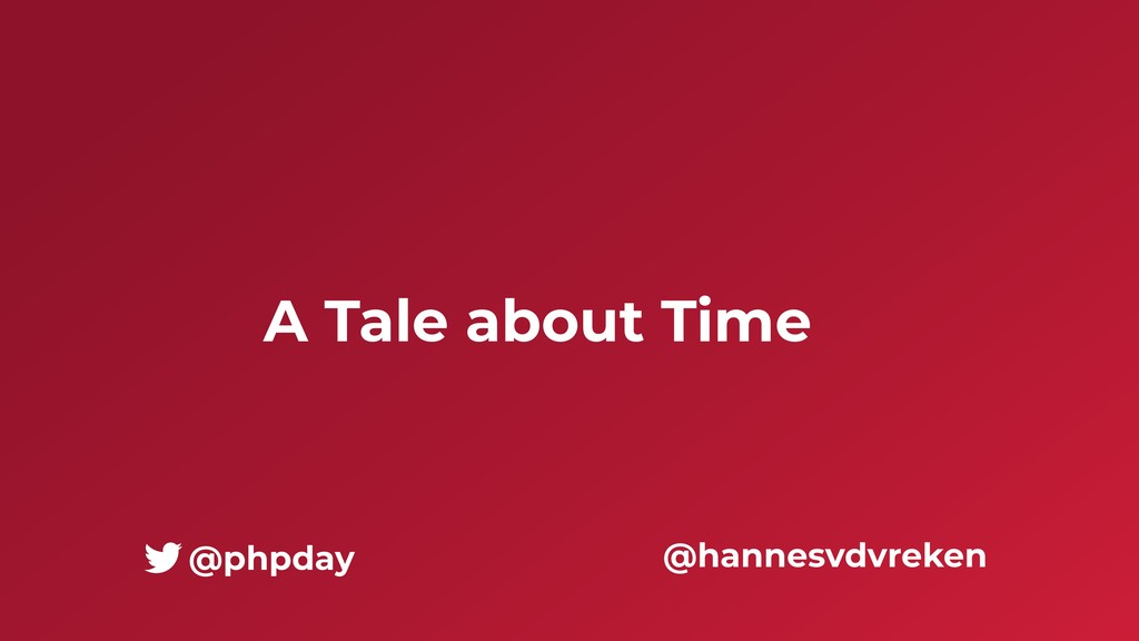 A Tale about Time @hannesvdvreken @phpday