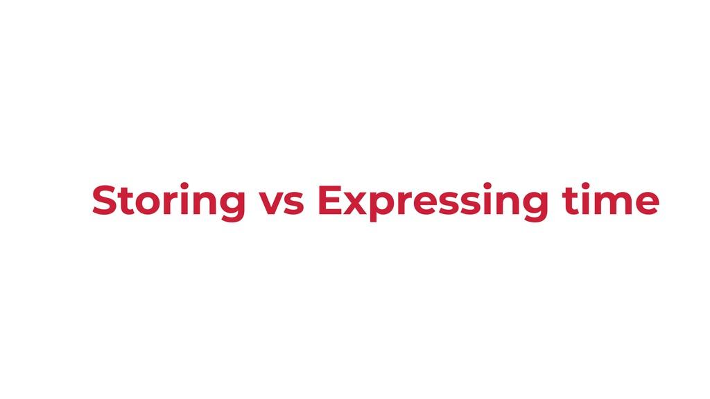 Storing vs Expressing time