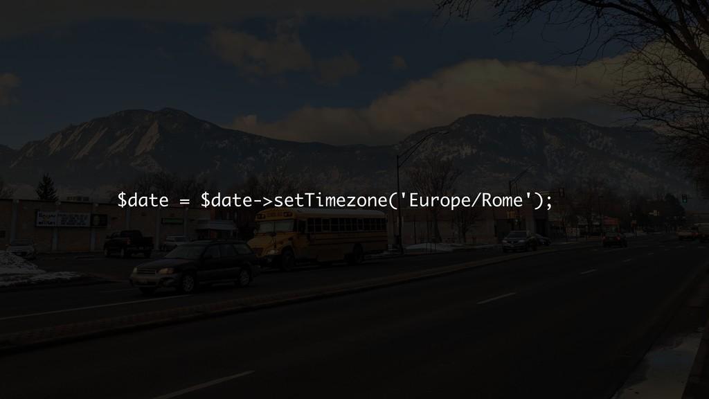 $date = $date->setTimezone('Europe/Rome');