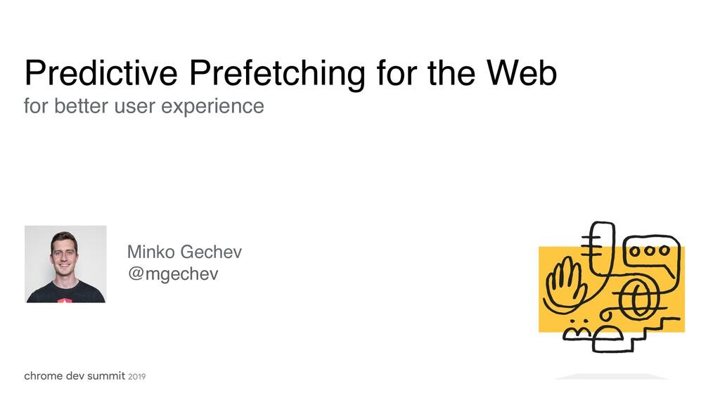 Minko Gechev @mgechev Predictive Prefetching fo...