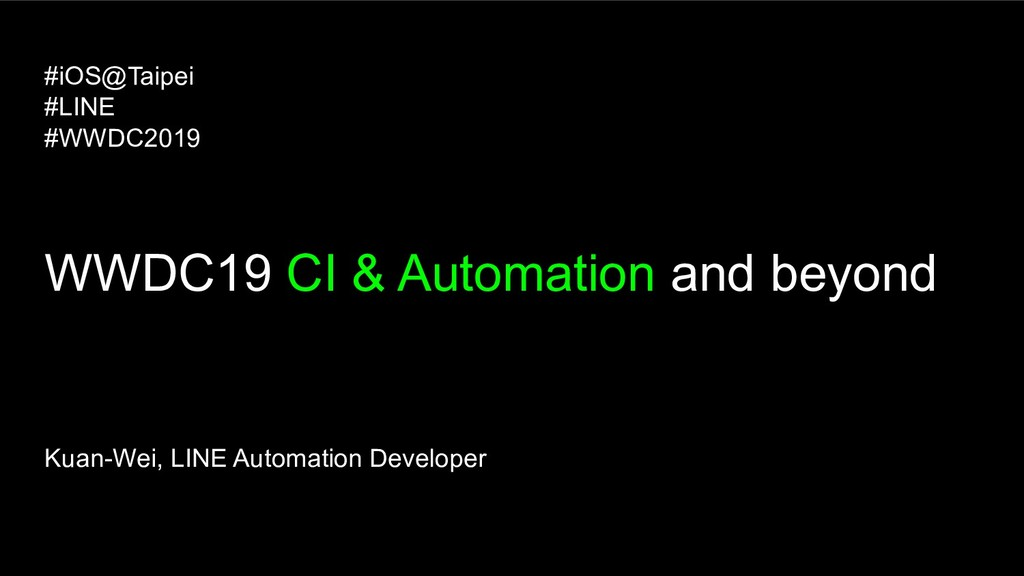 WWDC19 CI & Automation and beyond Kuan-Wei, LIN...