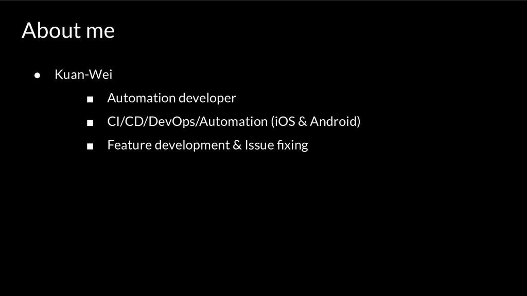 ● Kuan-Wei ■ Automation developer ■ CI/CD/DevOp...