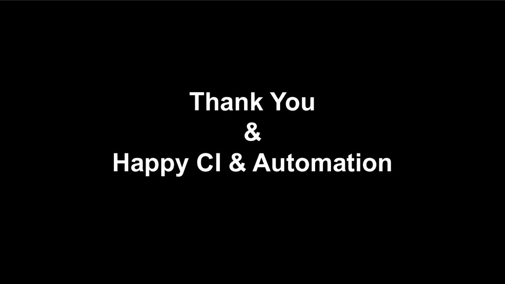 Thank You & Happy CI & Automation