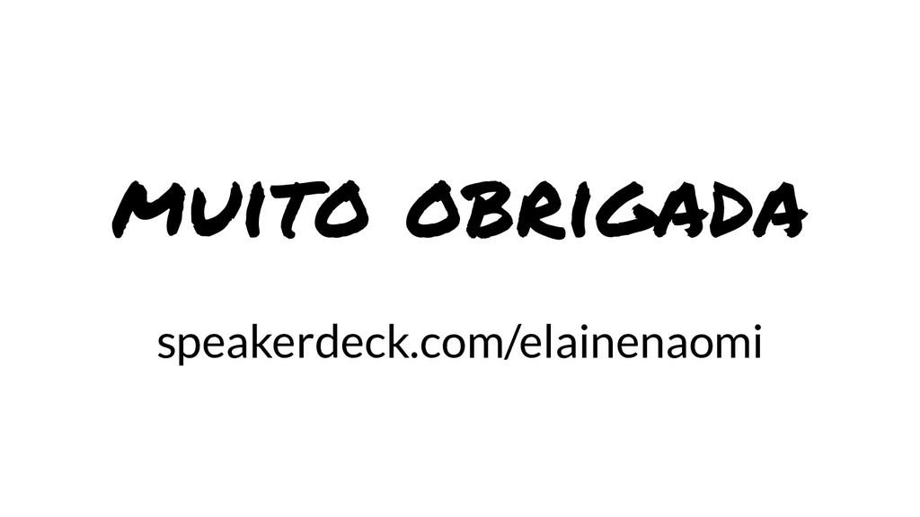 muito obrigada speakerdeck.com/elainenaomi