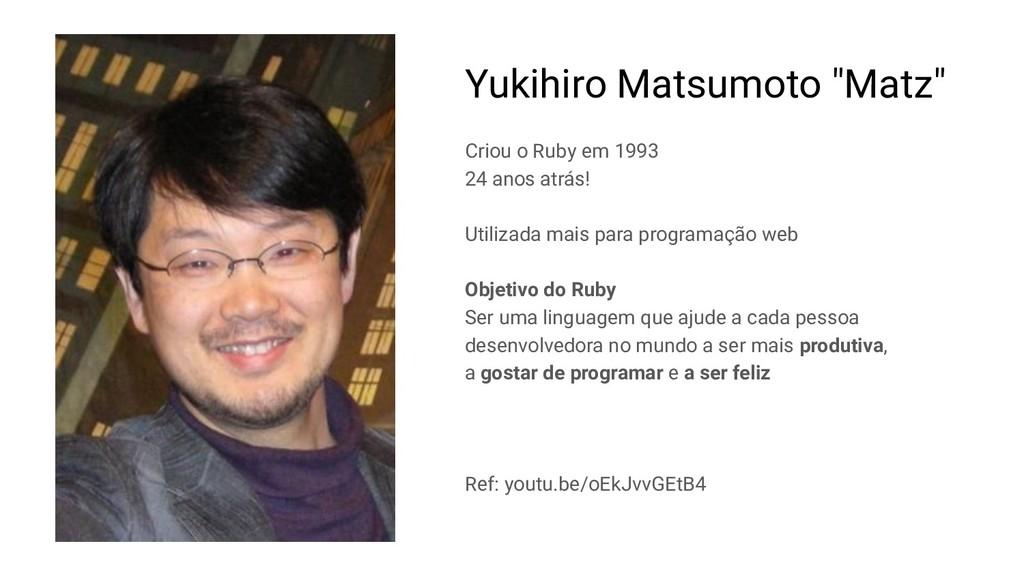 """Yukihiro Matsumoto """"Matz"""" Criou o Ruby em 1993 ..."""
