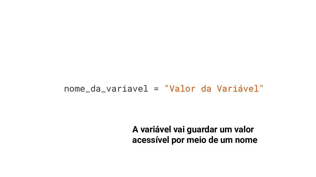 "nome_da_variavel = ""Valor da Variável"" A variáv..."