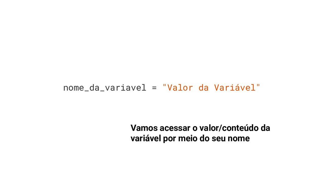 """nome_da_variavel = """"Valor da Variável"""" Vamos ac..."""
