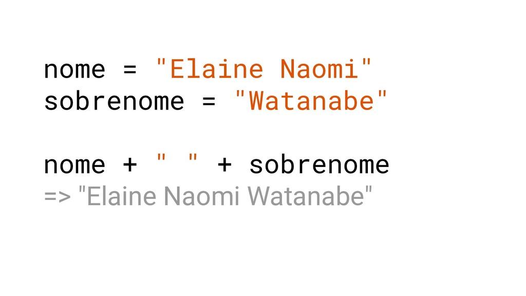 """nome = """"Elaine Naomi"""" sobrenome = """"Watanabe"""" no..."""