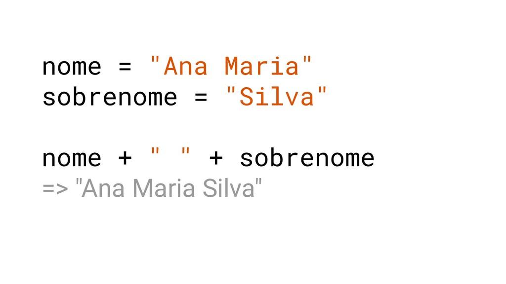"""nome = """"Ana Maria"""" sobrenome = """"Silva"""" nome + """"..."""