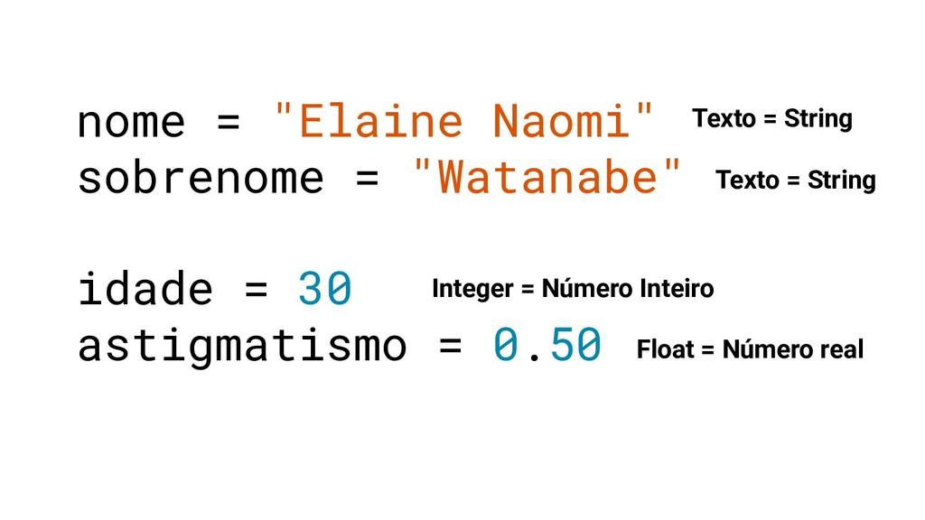 Texto = String Integer = Número Inteiro Float =...