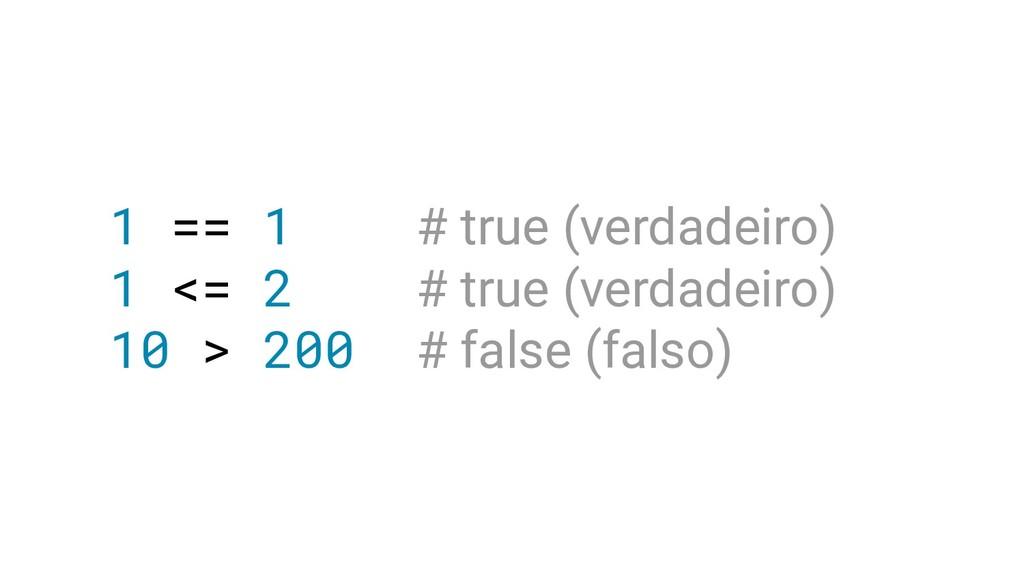 1 == 1 # true (verdadeiro) 1 <= 2 # true (verda...